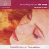 CD: Empowering the Spirit: Guided Meditation for Chakra Healing by Ian Welch