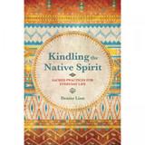 Kindling the Native Spirit by Denise Linn