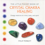 The Little Pocket Book of Crystal Chakra Healing by Philip Permutt