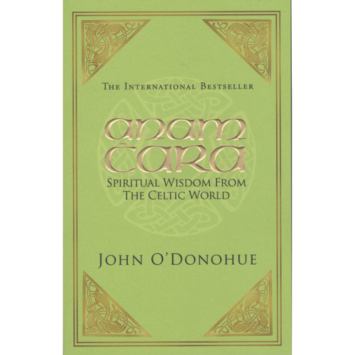 Anam Cara - Spiritual Wisdom from the Celtic World by John O'Donohue