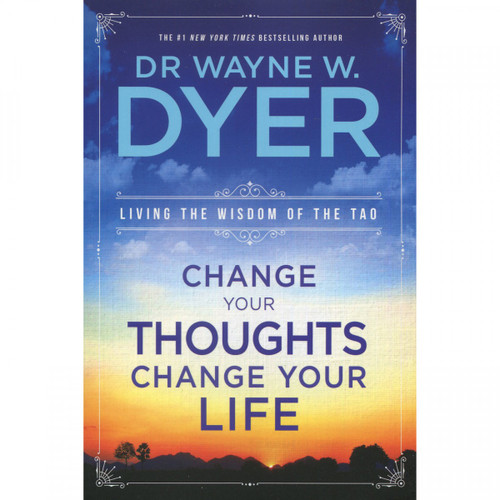 Change Your Thoughts, Change Your Life by Wayne Dyer