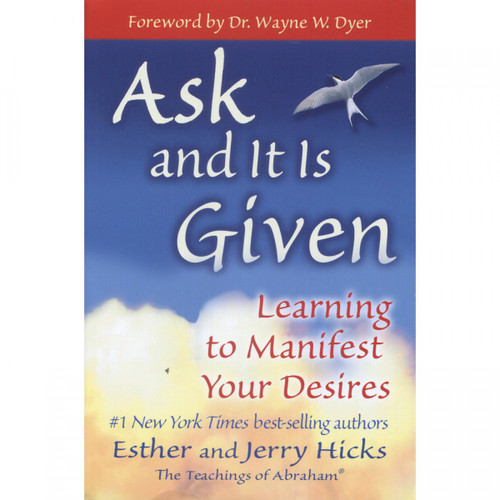 Ask and It Is Given (The Teachings of Abraham) by Esther & Jerry Hicks