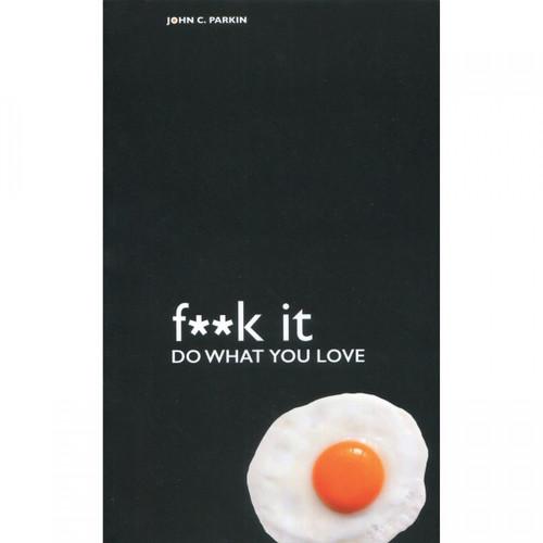 F**k It - Do What You Love by John Parkin