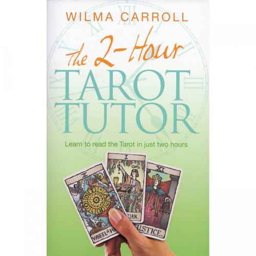 The 2-hour Tarot Tutor by Wilma Carroll