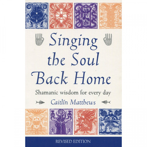 Singing the Soul Back Home by Caitlin Matthews