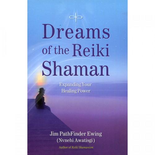 Dreams of the Reiki Shaman by Jim PathFinder Ewing