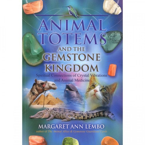 Animal Totems and the Gemstone Kingdom by Margaret Ann Lembo