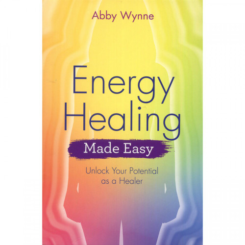 Energy Healing Made Easy Abby Wynne