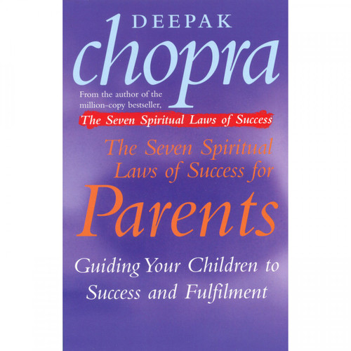 The Seven Spiritual Laws of Success for Parents by Deepak Chopra