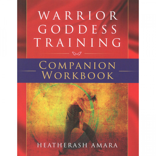 Warrior Goddess Training: Companion Workbook by Heatherash Amara