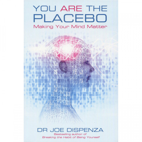 You Are the Placebo by Dr Joe Dispenza