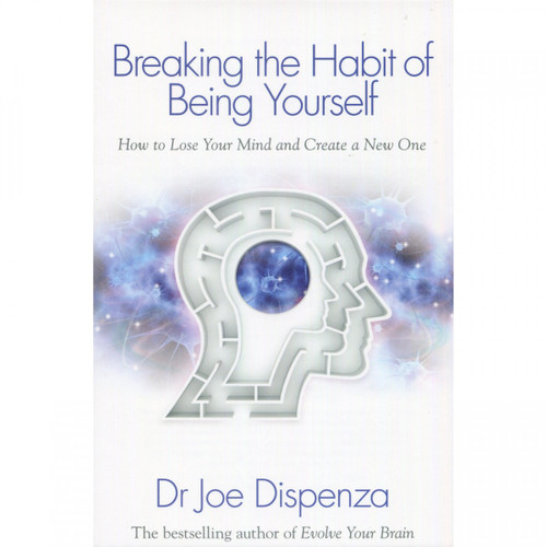 Breaking the Habit of Being Yourself by Dr Joe Dispenza