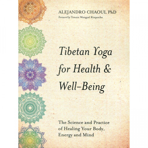Tibetan Yoga for Health & Well-Being by Alejandro Chaoul PhD