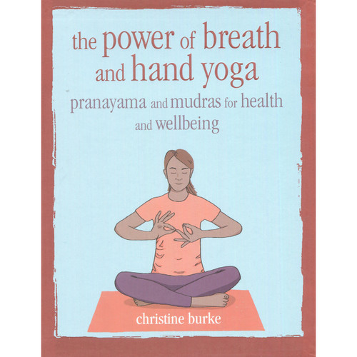 The Power of Breath and Hand Yoga by Christine Burke