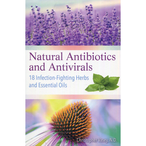 Natural Antibiotics and Antivirals by Christopher Vasey