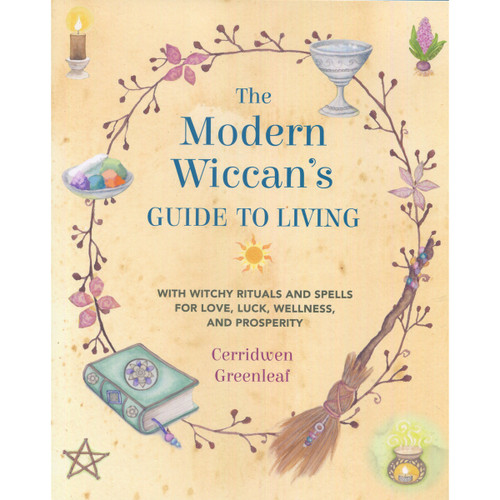 The Modern Wiccan's Guide to Living by Cerridwen Greenleaf