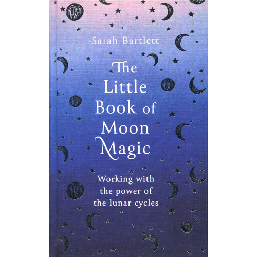 The Little Book of Moon Magic by Sarah Bartlett
