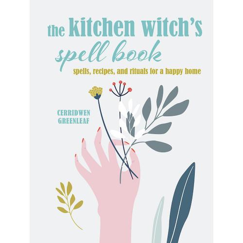 The Kitchen Witch's Spell Book by Cerridwen Greenleaf