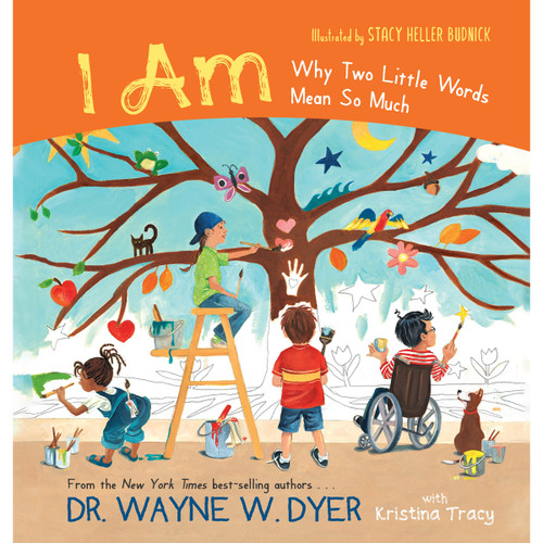 I Am: Why Two Little Words Mean So Much by Dr Wayne W. Dyer