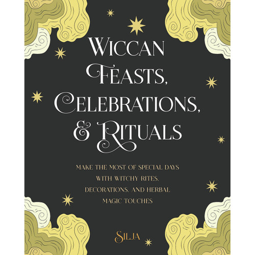 Wiccan Feasts, Celebrations & Rituals by Silja