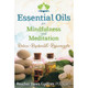 Essential Oils for Mindfulness and Meditation by Heather Dawn Godfrey