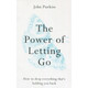 The Power of Letting Go by John Purkiss