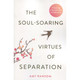 The Soul-Soaring Virtues of Separation by Amy Ransom