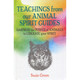 Teachings from Our Animal Spirit Guides by Susie Green