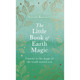 The Little Book of Earth Magic by Sarah Bartlett