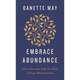 Embrace Abundance by Danette May