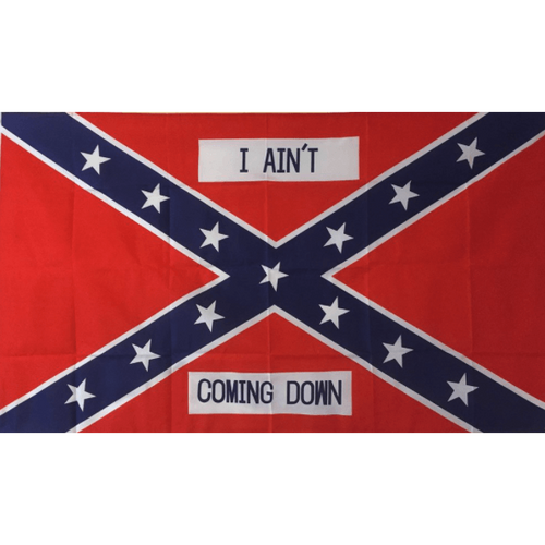 """I Ain't Coming Down"" Confederate Flag"