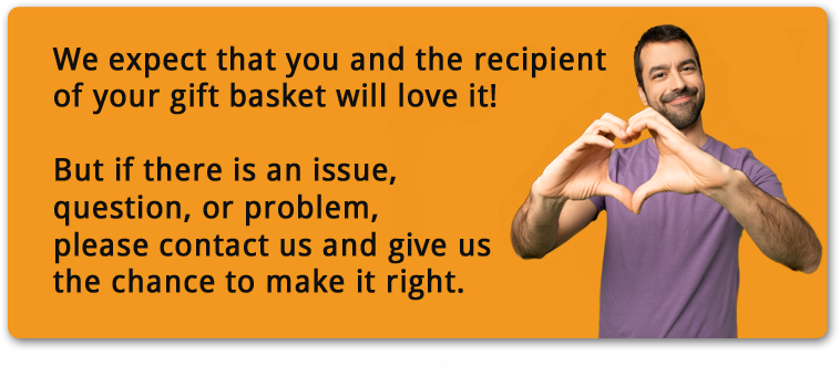 We expect you'll be happy with your baskets, but if there is a problem let us know so we can make it right.