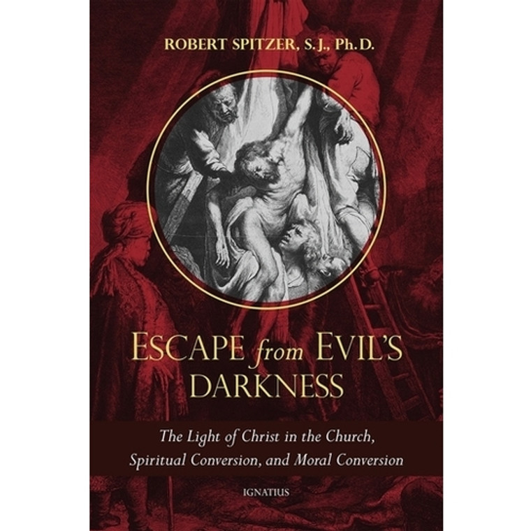 Escape from Evil's Darkness - By: Fr. Robert Spitzer S.J