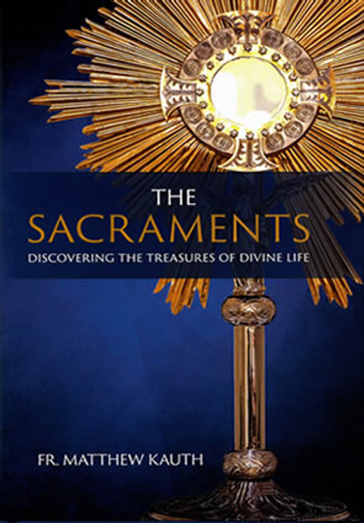 The Sacraments - Discovering the Treasures of Divine Life