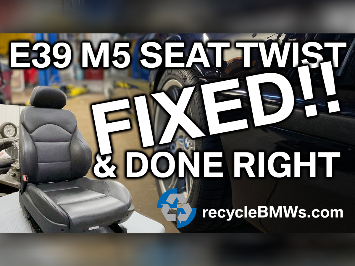 YouTube Series: E39 Seat Twist FIXED!