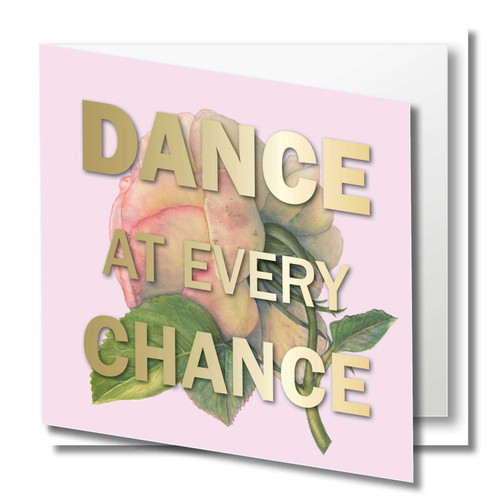 Floral Greeting Card , Pink Rose flower , Dance at every chance , Inspirational , Birthday , Blank Inside ,  gold foil text , Botanical Watercolour ,