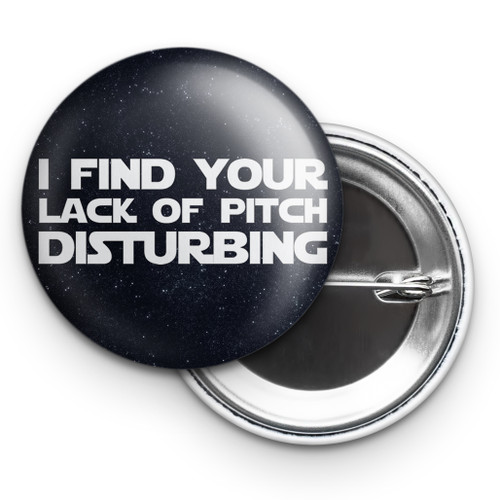 I Find Your Lack of Pitch Disturbing Music Button