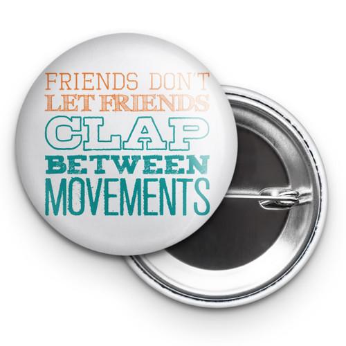 """Friends Don't Let Friends Clap Between Movements 2.25"""" Button"""