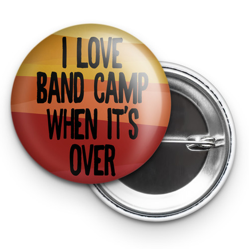 """I Love Band Camp When It's Over 2.25"""" Button"""
