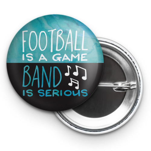 "Football is a Game, Band is Serious 2.25"" Button"