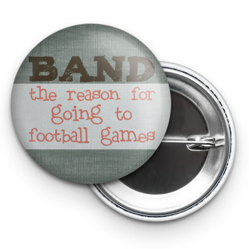 "Band: The Reason for Going to Football Games 2.25"" Button"
