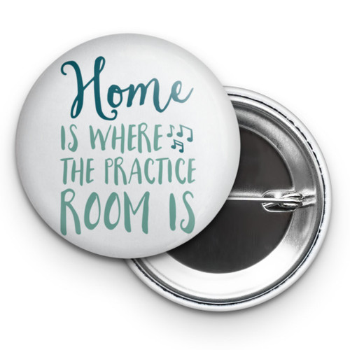 "Home is Where the Practice Room Is 2.25"" Button"