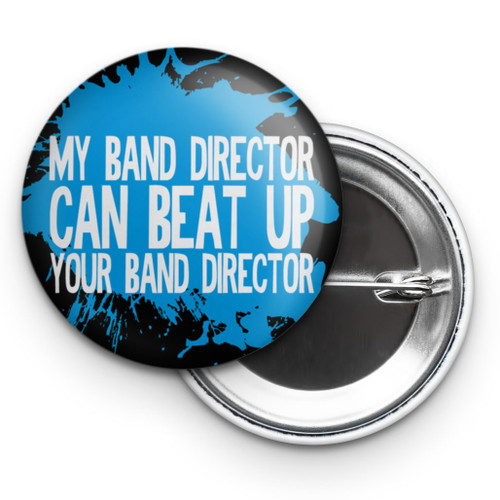 "My Band Director Can Beat Up Your Band Director 2.25"" Button"