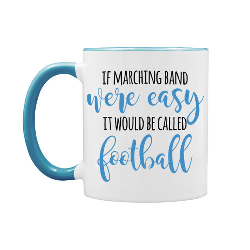 If marching band were easy, it would be called football 11 oz mug