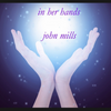 In Her Hands DOWNLOAD - John Mills
