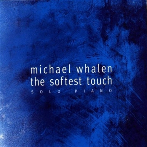 The Softest Touch DOWNLOAD - Michael Whalen