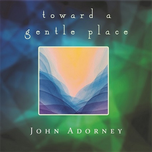 Toward A Gentle Place CD - John Adorney - FREE SHIPPING!