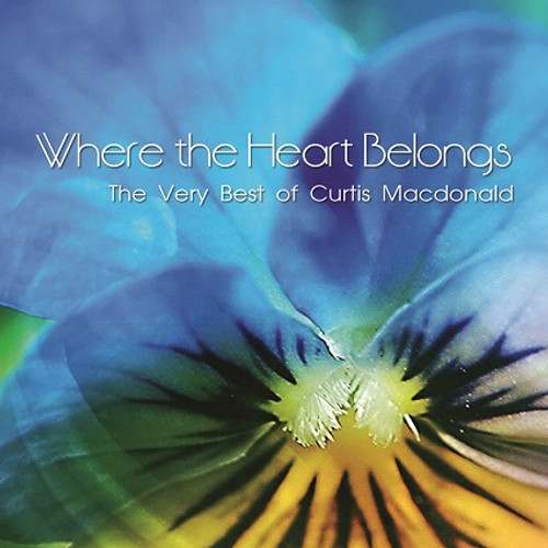Where the Heart Belongs - The Very Best of Curtis Macdonald  - FREE SHIPPING!