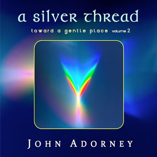 A Silver Thread - Toward A Gentle Place Vol. 2 CD  - John Adorney - FREE SHIPPING