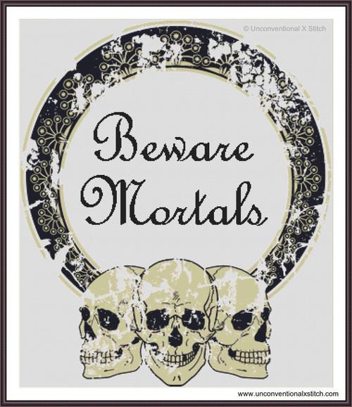 Beware Mortals cross stitch pattern